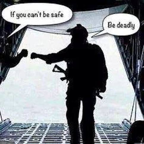 If you can't be safe be deadly