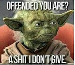 Offended you are