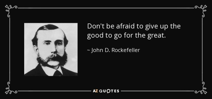 quote-don-t-be-afraid-to-give-up-the-good-to-go-for-the-great-john-d-rockefeller-24-83-75